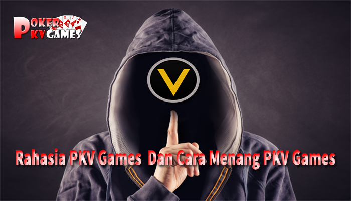 Terbongkar !! Rahasia PKV Games dan Cara Menang PKV Games