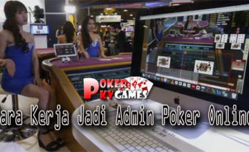 Ternyata Begini Cara Kerja Jadi Admin Poker Online