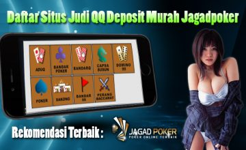 Rekomendasi Daftar Situs Judi QQ Deposit Murah Jagadpoker