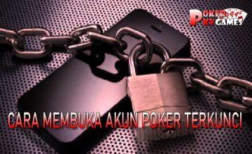 Cara Membuka Akun Judi dan Kenapa Akun Poker Online Terkunci