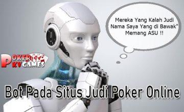 Ciri dan Bahaya Bot Pada Situs Judi Poker Online